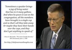 Daily Thought from LDS Leaders: Elder Bruce R. McConkie on the responsibilities of speakers and listeners in meetings Lds Quotes, Great Quotes, Inspirational Quotes, Mormon Quotes, Motivational, Bruce R Mcconkie, Guide Words, Lds Church, Church Ideas
