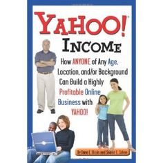 Yahoo Income: How Anyone of Any Age, Location, and/or Background Can Build a Highly Profitable Online Business with Yahoo (Paperback)  http://www.picter.org/?p=1601382545