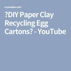 ❣DIY Paper Clay Recycling Egg Cartons❣ - YouTube