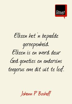My translation: We all have a special calling .God give us the genetics and prepare us . to living it to the fullest♥ Afrikaanse Quotes, Genetics, Be Yourself Quotes, Motivational Quotes, Faith, Christian, God, Writing, Life