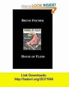 House of Flesh (9781596541092) Bruno Fischer, David Bischoff , ISBN-10: 1596541091  , ISBN-13: 978-1596541092 ,  , tutorials , pdf , ebook , torrent , downloads , rapidshare , filesonic , hotfile , megaupload , fileserve