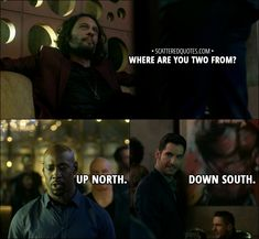 Quote from Lucifer 3x11 │ Tio: Where are you two from? Lucifer Morningstar: Down south. Amenadiel: Up north.