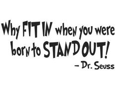 Buy the brilliant Dr. Seuss Why fit in when you were born to stand out by Affordable Quotes online today. This sought after item is currently in stock - purchase securely on Wall Decals Store today. Boy Quotes, Quotes For Kids, Quotes To Live By, Inspirational Wall Decals, Vinyl Wall Quotes, Quote Wall, Wall Vinyl, Dr Seuss Wall Decals, Self Esteem Quotes
