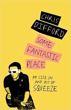 Published on 31 August... Some Fantastic Place: My Life In and Out of Squeeze by Chris Difford
