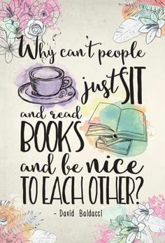 Why can't people just sit and read books and be nice to each other? - David Baldacci                                                                                                                                                                                 More Bookstagram, Positive Vibes, Inspire, Happiness, Love You, Smile, Positivity, Thoughts, Reading