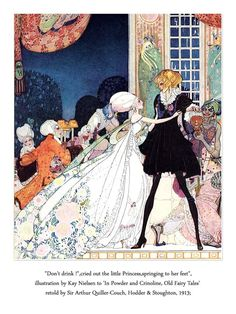 """'Don't drink!' cried out the little Princess, springing to her feet."" Illus. from In Power and Crinoline: Old Fairy Tales, 1913 // illus. by Kay Neilson"