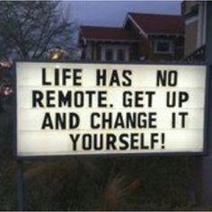 Life has no remote!