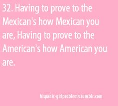 Very true, reminds me of the movie Selena. Mexican Americans have to be better then Mexicans and Anglos.