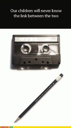 Cassette Tape. Pencil.    Do you know why?   ;-)