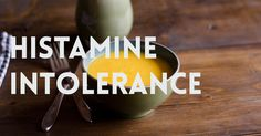 We broke down the nutshell of what you should know about histamine intolerance.