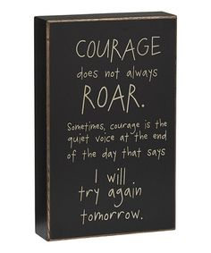 Love this 'Courage Does Not Always Roar' Box Sign on #zulily! #zulilyfinds