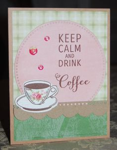 Keep Calm and Drink Coffee by Christine Miller - Cards and Paper Crafts at Splitcoaststampers