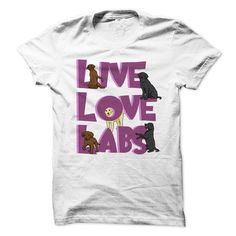 Live Love Labs! The Labrador-Lovers T-Shirt That Says It All! T-Shirts, Hoodies, Sweaters