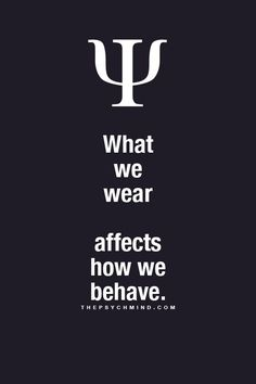 What we wear affects how we behave.