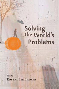 Poet's Market editor Robert Lee Brewer shares his process of successfully assembling and submitting his poetry collection Solving the World's Problems to Press 53.