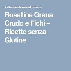 Roselline Grana Crudo e Fichi – Ricette senza Glutine