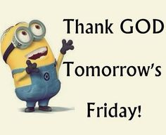 TGIF Tomorrow Is Friday, Its Friday Quotes, Despicable Me, Thank God, Tgif, Minions, Minion Humor, Cute Pictures, Fictional Characters