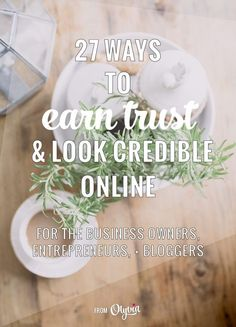 27 Ways To Earn People's Trust And Look Credible Online | Olyvia.co