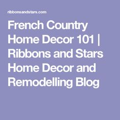 french country home decor 101 ribbons and stars home decor and remodelling blog home decor country theme pinterest country interiors - Home Decor 101