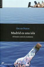Madrid es una isla : el estado contra la ciudadanía / Óscar Pazos