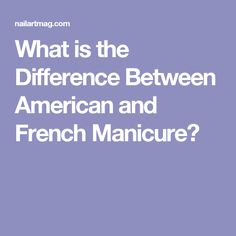 What is the Difference Between American and French Manicure?