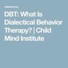 DBT: What Is Dialectical Behavior Therapy? | Child Mind Institute