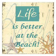 Life is Better at the Beach!