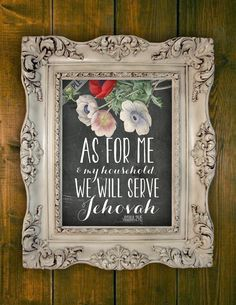 As for me and my household, we will serve Jehovah. -Joshua 24:15  Beautiful bible verse taken from the newly revised New World Translation!