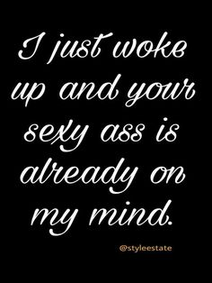 Some of the steamy love quotes I've made over the past year. Flirty Good Morning Quotes, Good Day Quotes, Good Morning Texts, Go For It Quotes, Kinky Quotes, Sex Quotes, Flirting Quotes, Qoutes, Freaky Quotes