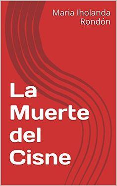 La Muerte del Cisne de Maria Iholanda Rondón https://www.amazon.es/dp/B00P2ID12E/ref=cm_sw_r_pi_dp_x_aAGQxbJGNAWX2