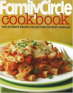 Family Circle Cookbook: The Ultimate Recipe Collection for Busy Families by Family Circle http://www.amazon.com/dp/0696235102/ref=cm_sw_r_pi_dp_NJhItb0TK4FB91NQ