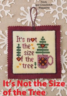 It's Not the Size of the Tree from the Jul/Aug 2016 issue of Just CrossStitch Magazine. Order a digital copy here: https://www.anniescatalog.com/detail.html?prod_id=132142