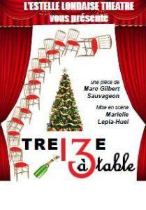 Théâtre - Dimanche 18 février  Les Tréteaux de Saint-Tropez présentent « 13 à table » par la compagnie théâtrale l'Estelle Londaise « 13 à table » l'histoire d'un réveillon de Noël qui tourne mal. Branle-bas de combat chez les VILLARDIER.