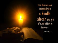 For this reason I remind you to kindle afresh the gift of God which is in you through the laying on of my hands. - 2 Timothy 1:6  (NASB) ~ Thoughts on Today's Verse ~ As Paul neared the end of his life the wisdom he proffered to Timothy is as relevant today as the day on which he picked up his quill, to pen his final message as God's chosen apostle to the gentiles. [...]  - See more at: http://www.knowing-jesus.com/2-timothy-1-6/?awt_l=HcFGk&awt_m=3WHTuhABQ0CR1nz#sthash.pMfjXuNK.dpuf