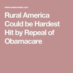 Rural America Could be Hardest Hit by Repeal of Obamacare