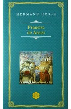 Francisc De Assissi (rao Clasic) - Hermann Hesse Hermann Hesse, My Books, Literature, Cards, Literatura, Map, Playing Cards, Maps