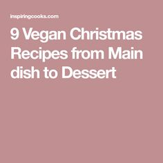 9 Vegan Christmas Recipes from Main dish to Dessert