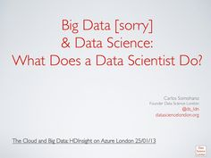 big-data-sorry-data-science-what-does-a-data-scientist-do by Data Science London via Slideshare