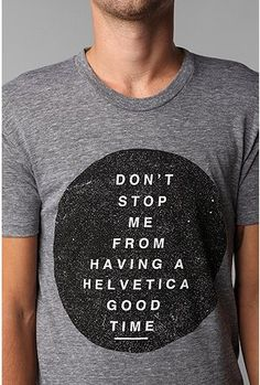 "omgash I want this so much. I love being a graphic designer | Cause I be having a ""helvetica time"" :) #shirt #type"