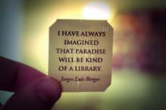 """""""I have always imagined that paradise will be a kind of library""""  Quotes for Book Lovers 