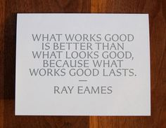 what works good is better than what looks good, because what works good lasts. – ray eames. #quote #words #inspiration