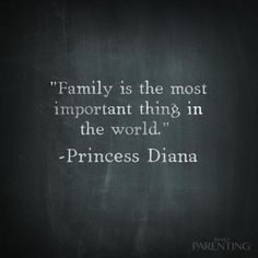"""""""Family is the most important thing in the world."""" - Princess Diana"""