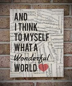And I think to myself what a wonderful world.  Love this!