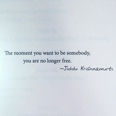 The moment you want to be somebody, you are no longer free - Jiddu Krishnamurti J Krishnamurti Quotes, Jiddu Krishnamurti, Spiritual Quotes, Wisdom Quotes, Life Quotes, Citations Rumi, Favorite Quotes, Best Quotes, Buddha