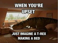 When you're upset, just imagine a T-Rex making a bed. Awww, poor T-Rex, lol! Haha Funny, Funny Cute, Funny Memes, Funny Stuff, Funny Shit, Funny Things, Random Stuff, Freaking Hilarious, Random Things