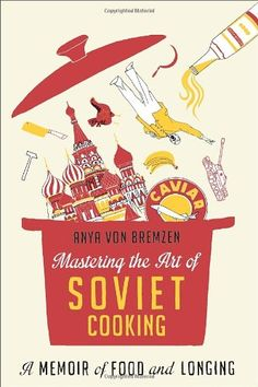 Mastering the Art of Soviet Cooking: A Memoir of Food and Longing by Anya Von Bremzen http://www.amazon.com/dp/0307886816/ref=cm_sw_r_pi_dp_4cdAub0HRE75W