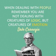 The majority is emotion based, the minority are #logic based. Understanding both is key. dale carnegie quotes