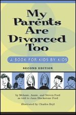 My Parents Are Divorced Too: A Book for Kids by Kids, Second Edition