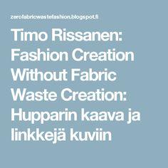 Timo Rissanen: Fashion Creation Without Fabric Waste Creation: Hupparin kaava ja linkkejä kuviin
