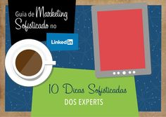 Adoro este guia conteúdo + design  10 Dicas dos Experts - Guia de Marketing Sofisticado no LinkedIn by LinkedIn Brasil via slideshare